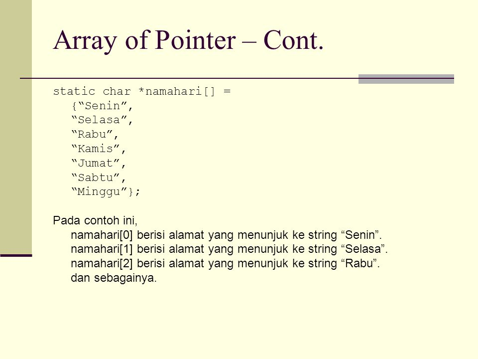Array of Pointer – Cont. static char *namahari[] = { Senin , Selasa ,